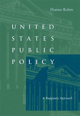 United States Public Policy: A Budgetary Approach, by Rahm 9780534636074