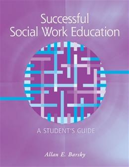 Successful Social Work Education: A Students Guide, by Barsky 9780534641238
