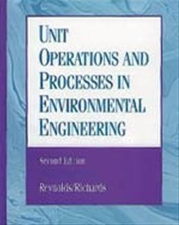 Unit Operations and Processes in Environmental Engineering, by Reynolds, 2nd Edition 9780534948849