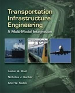 Transportation Infrastructure Engineering: A Multi-Modal Integration, by Hoel 9780534952891