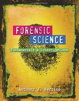 Forensic Science: Fundamentals and Investigations, by Bertino, AP Edition 9780538445863