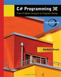 C# Programming: From Problem Analysis to Program Design, by Doyle, 3rd Edition 9780538453028