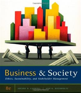 Business & Society: Ethics, Sustainability, and Stakeholder Management 8 9780538453165