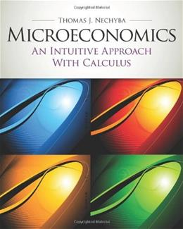 Microeconomics: An Intuitive Approach with Calculus, by Nechyba PKG 9780538453257