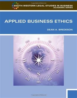 Applied Business Ethics: A Skills Based Approach, by Bredeson, Worktext 9780538453981