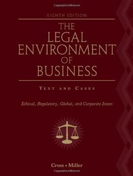 The Legal Environment of Business (Ethical, Regulatory, Global, and Corporate Issues) 8 9780538453998
