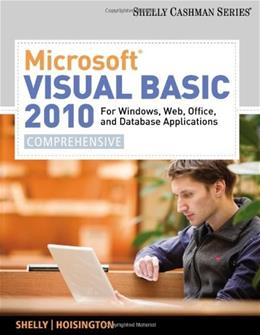 Microsoft Visual Basic 2010: For Windows, Web, Office, and Database Applications, by Shelly, Comprehensive 9780538468473
