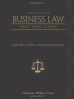 Business Law: Text and Cases: Legal, Ethical, Global, and Corporate Environment 12 9780538470827