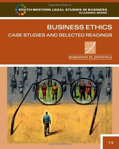 Business Ethics: Case Studies and Selected Readings, by Jennings, 7th Edition 9780538473538