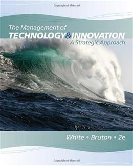 Management of Technology and Innovation: A Strategic Approach, by White, 2nd Edition 9780538478229