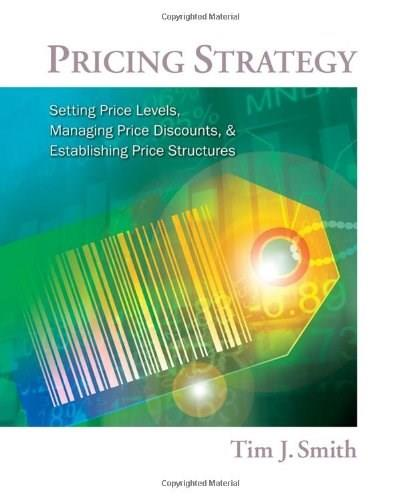 Pricing Strategy: Setting Price Levels, Managing Price Discounts and Establishing Price Structures, by Smith 9780538480888