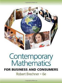 Contemporary Mathematics for Business and Consumers, by Brechner, 6th Edition 9780538481250