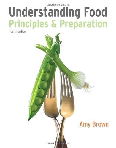 Understanding Food: Principles and Preparation, by Brown, 4th Edition 9780538734981