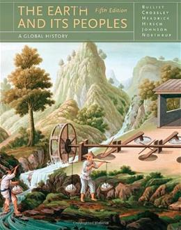 Earth and Its Peoples, by Bulliet, 5th Edition 9780538744386