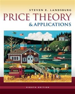 Price Theory and Applications, by Landsburg, 8th Edition 9780538745185