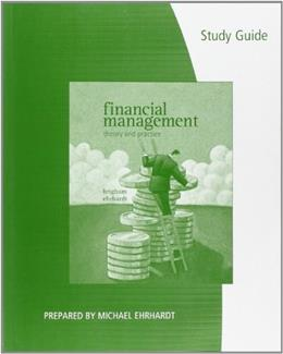 Financial Management: Theory and Practice, by Brigham, 13th Edition, Study Guide 9780538746625
