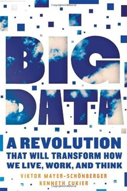 Big Data: A Revolution That Will Transform How We Live, Work, and Think, by Mayer-Schonberger 9780544002692