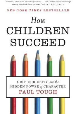 How Children Succeed: Grit, Curiosity, and the Hidden Power of Character, by Tough 9780544104402