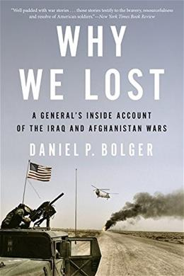 Why We Lost: A General's Inside Account of the Iraq and Afghanistan Wars 9780544570412