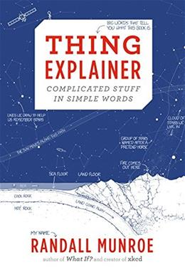 Thing Explainer: Complicated Stuff in Simple Words, by Munroe 9780544668256