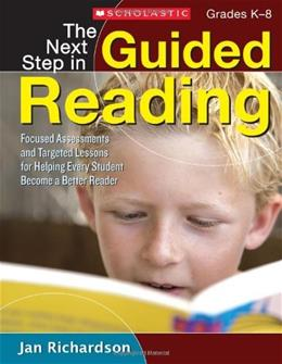 Next Step in Guided Reading: Focused Assessments and Targeted Lessons for Helping Every Student Become a Better Reader, by Richardson 9780545133616