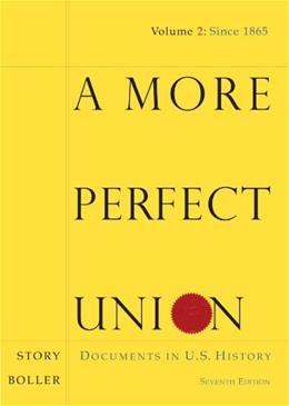 More Perfect Union: Documents in U.S.History, by Story, 7th Edition, Volume 2: Since 1865 9780547150574