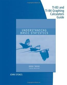 Technology Guide TI-83 and TI-84 for Brase/ Brases Understanding Basic Statistics, by Brase, 5th Brief Edition 9780547188928