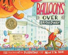 Balloons over Broadway: The True Story of the Puppeteer of Macys Parade (Bank Street College of Education Flora Stieglitz Straus Award (Awards)) 0 9780547199450