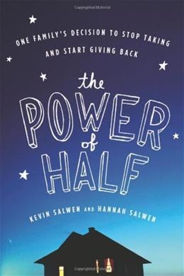 Power of Half: One Familys Decision to Stop Taking and Start Giving Back, by Salwen 9780547248066
