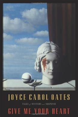 [ { { Give Me Your Heart: Tales of Mystery and Suspense } } ] By Oates, Joyce Carol( Author ) on Jan-07-2011 [ Hardcover ] 9780547385464