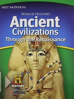 World History: Student Edition Ancient Civilizations Through the Renaissance 2012, by Burstein 9780547485829