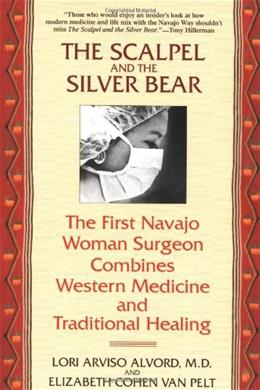 Scalpel and the Silver Bear: The 1st Navajo Woman Surgeon Combines Western Medicine and Traditional Healing, by Alvord 9780553378009