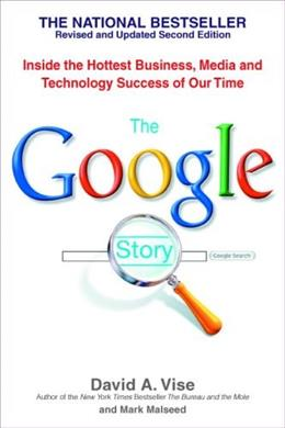 Google Story: Inside the Hottest Business, Media, and Technology Success of Our Time, by Vise 9780553383669