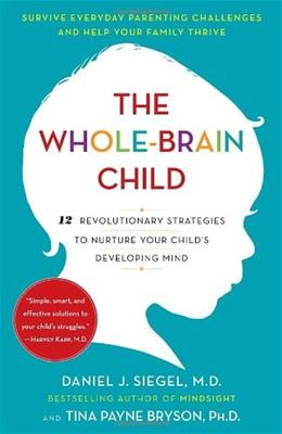 Whole-Brain Child: 12 Revolutionary Strategies to Nurture Your Childs Developing Mind, by Siegel 9780553386691