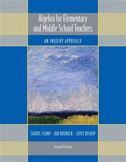 Algebra for Elementary and Middle School Teachers: An Inquiry Approach, by Stump, 2nd Edition 9780558387778