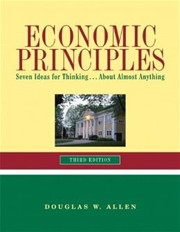 Economic Principles: 7 Ideas for Thinking About Almost Anything, by Allen, 3rd Edition 9780558743338