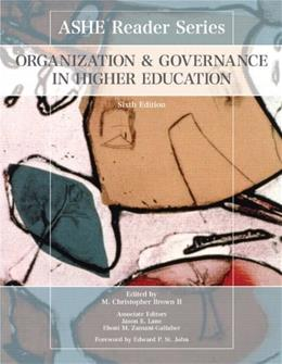 Organization and Governance in Higher Education, by Brown, 6th Edition 9780558849528