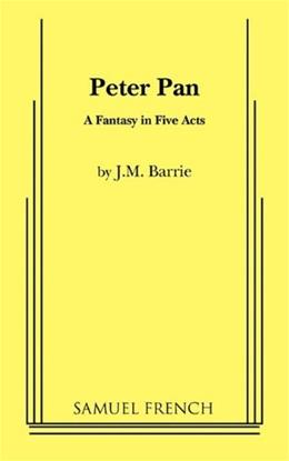 Peter Pan: A Fantasy in 5 Acts, by Barrie, Grades 4 and up 9780573613913
