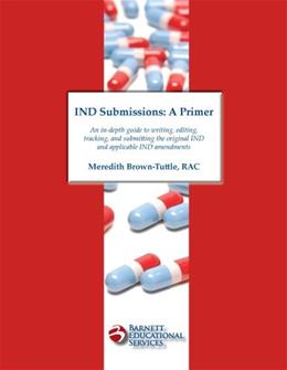 IND Submissions: A Primer, by Brown-Tuttle 9780578007007