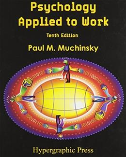 Psychology Applied to Work, by Muchinsky, 10th Edition 9780578076928