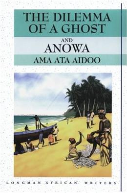 Dilemma of a Ghost and Anowa, by Aidoo 9780582276024