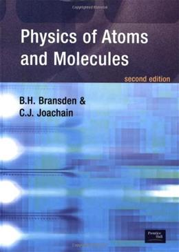 Physics of Atoms and Molecules, by Bransden, 2nd Edition 9780582356924