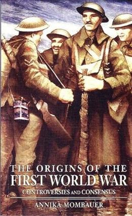 Origins of the First World War: Controversies and Consensus, by Mombauer 9780582418721