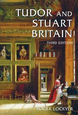 Tudor and Stuart Britain: 1485-1714, by Lockyer, 3rd Edition 9780582771888