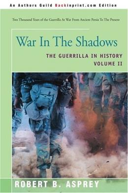 War In The Shadows: The Guerrilla In History, by Asprey 9780595225941