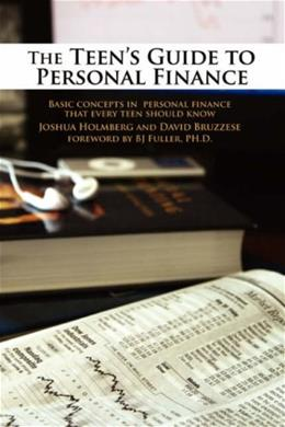 The Teens Guide to Personal Finance: Basic concepts in personal finance that every teen should know 9780595509690