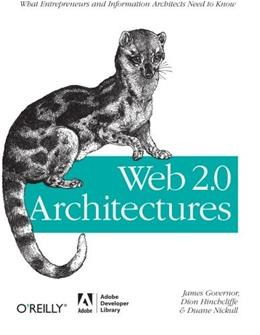 Web 2.0 Architectures: What entrepreneurs and information architects need to know 1 9780596514433