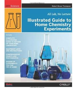 Illustrated Guide to Home Chemistry Experiments: All Lab, No Lecture, by Thompson 9780596514921
