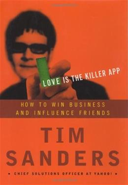 Love Is the Killer App: How to Win Business and Influence Friends 9780609609224