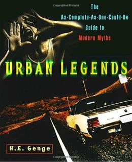 Urban Legends: The As-Complete-As-One-Could-Be Guide to Modern Myths 1 9780609804940